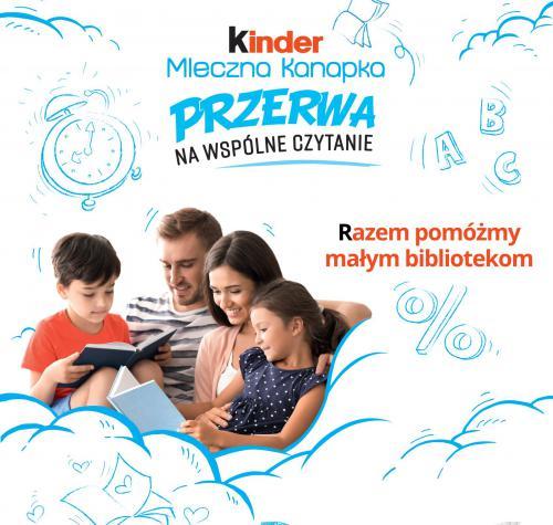 """Plakat promujący akcję """"Przerwa na wspólne czytanie"""" przedstawia rodzinę z dwójką dzieci. Wszyscy są uśmiechnięci. Dzieci czytają książki. Plakat zawiera informację , gdzie można przynieść książki oraz nazwę biblioteki. Z prawej strony fotografia batonika Kinder- Mleczna Kanapka. Na dole plakatu,  adres strony internetowej organizatora akcji-Kinder,-gdzie można znaleźć szczegóły projektu."""